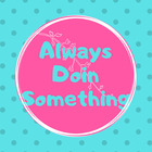 Always Doin Something