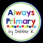 Always Primary by Debbie K