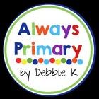 Always Primary by Debbie K