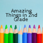 Amazing Things in 2nd Grade