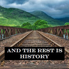 And the Rest is History