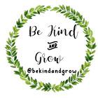 Be Kind and Grow