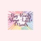 Big Hearts Shape Little Minds