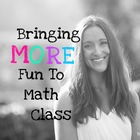 Bringing MORE Fun To Math Class