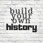 Build Your Own History
