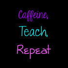 Caffeine Teach Repeat