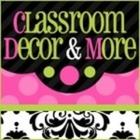 Classroom Decor and More