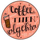 Coffee then Algebra