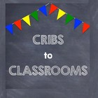 Cribs to Classrooms