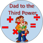 Dad To the Third Power
