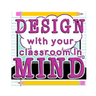 Design with your classroom in mind