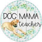 Dog Mama Teacher