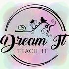 Dream It Teach It