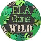 ELA Gone Wild