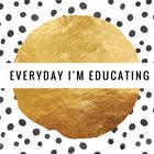 Everyday I'm Educating