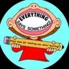 Everything Says Something