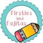 Firsties and Fajitas