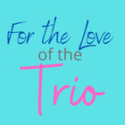 For the Love of the Trio