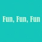 Fun Fun Fun