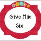 Give Him Six