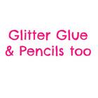 Glitter Glue and Pencils Too