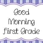 Good Morning First Grade