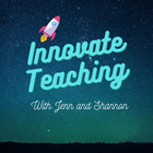 Innovate Teaching with  Jenn and Shannon