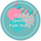 It's a Speech Path Thing