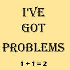 I've Got Problems