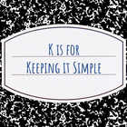 K is for Keeping It Simple