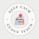 Keep Calm and Geaux Teach