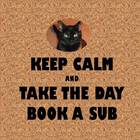 Keep Calm Take the Day Book a Substitute