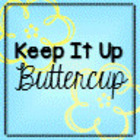 Keep It up Buttercup