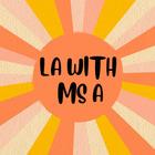 LA With Ms A
