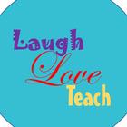 Laugh Love Teach