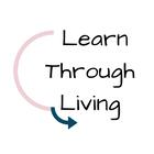 Learn Through Living