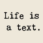 Life is a text