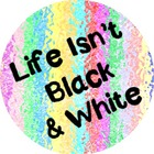 Life Isn't Black and White