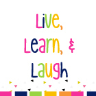 Live Learn and Laugh