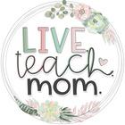 Live Teach Mom