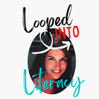 Looped into Literacy