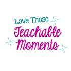 Love Those Teachable Moments