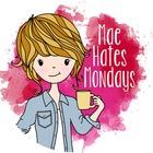 Mae Hates Mondays