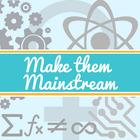 Make them Mainstream