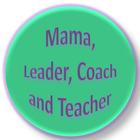 Mama Leader Coach and Teacher