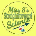 Miss S's Straightforward Science