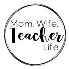 Mom Wife and Teacher Life
