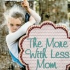 More With Less Mom