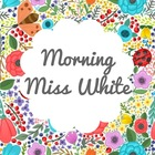 Morning Miss White