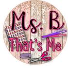Ms B That's Me